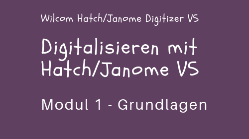 Video-Kurs: Digitalisieren mit Wilcom Hatch & Janome Digitizer V5