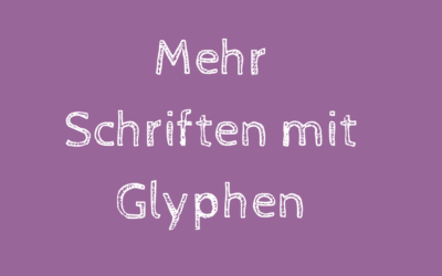 Mehr Schriften mit Glyphen